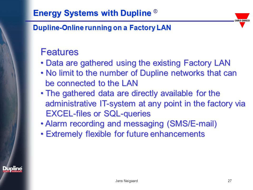 Energy Systems with Dupline Energy Systems with Dupline ® Jens Neigaard27 Dupline-Online running on a Factory LAN Features Data are gathered using the