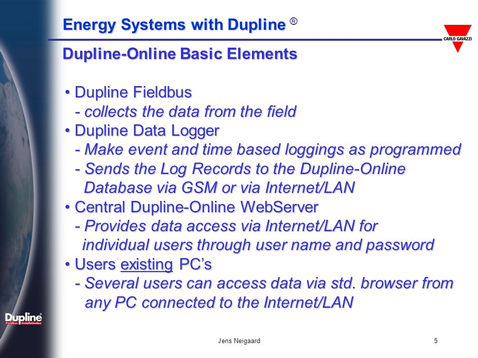 Energy Systems with Dupline Energy Systems with Dupline ® Jens Neigaard5 Dupline-Online Basic Elements Dupline Fieldbus Dupline Fieldbus - collects th