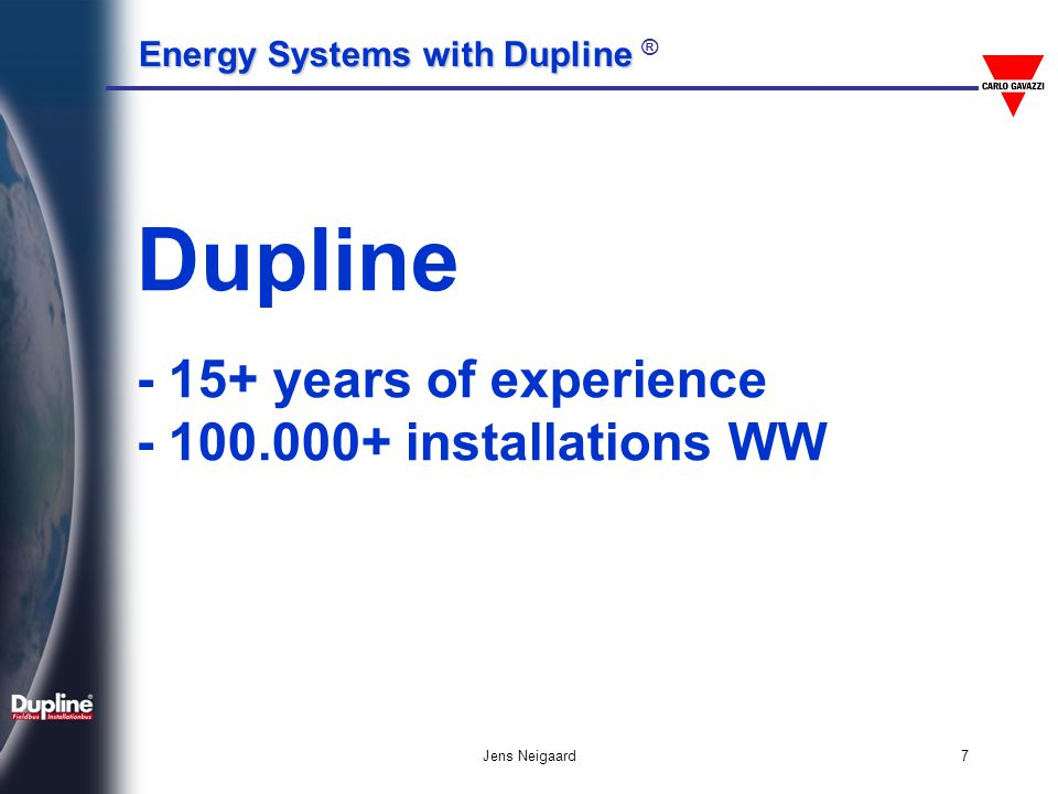 Energy Systems with Dupline Energy Systems with Dupline ® Jens Neigaard8 Basic Components : Communication media Input modules Light switch, temp sensor Output modules Relay, dimmer, aktuator The Controller Unit