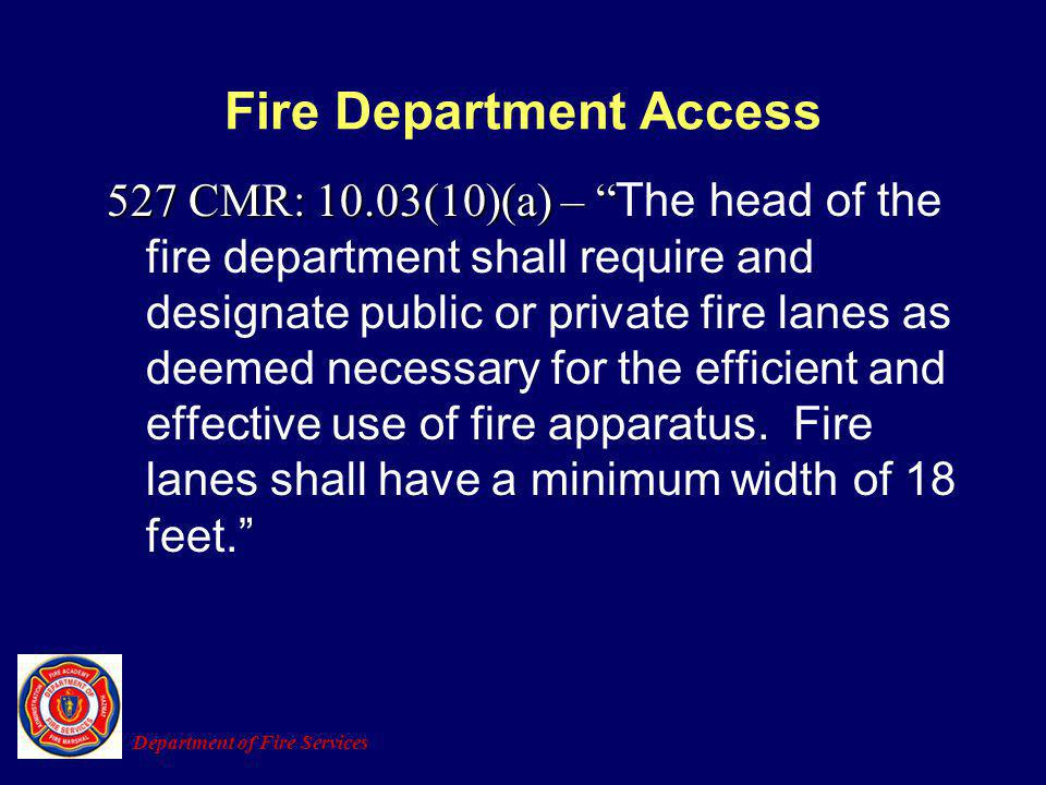 Fire Department Access 527 CMR: 10.03(10)(a) – 527 CMR: 10.03(10)(a) – The head of the fire department shall require and designate public or private f