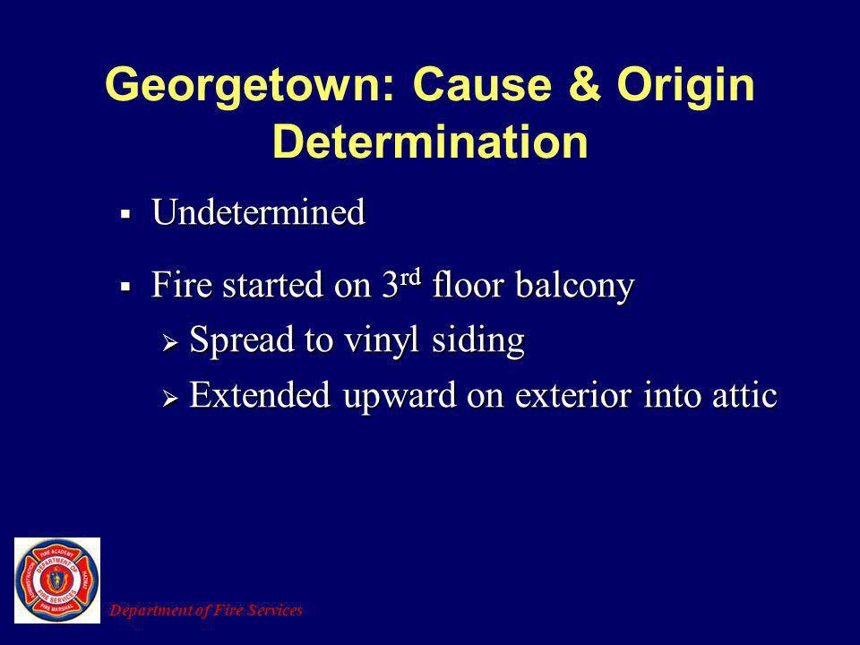 Georgetown: Cause & Origin Determination Undetermined Undetermined Fire started on 3 rd floor balcony Fire started on 3 rd floor balcony Spread to vin