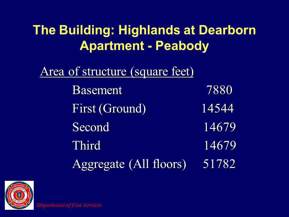 The Building: Highlands at Dearborn Apartment - Peabody Area of structure (square feet) Basement 7880 Basement 7880 First (Ground) 14544 First (Ground
