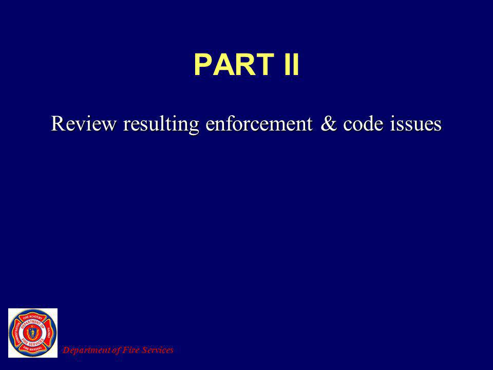 PART II Review resulting enforcement & code issues Department of Fire Services