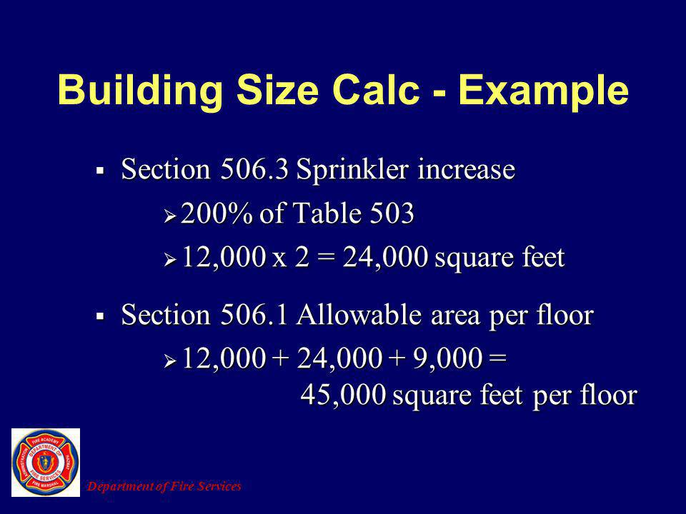Section 506.3 Sprinkler increase Section 506.3 Sprinkler increase 200% of Table 503 200% of Table 503 12,000 x 2 = 24,000 square feet 12,000 x 2 = 24,