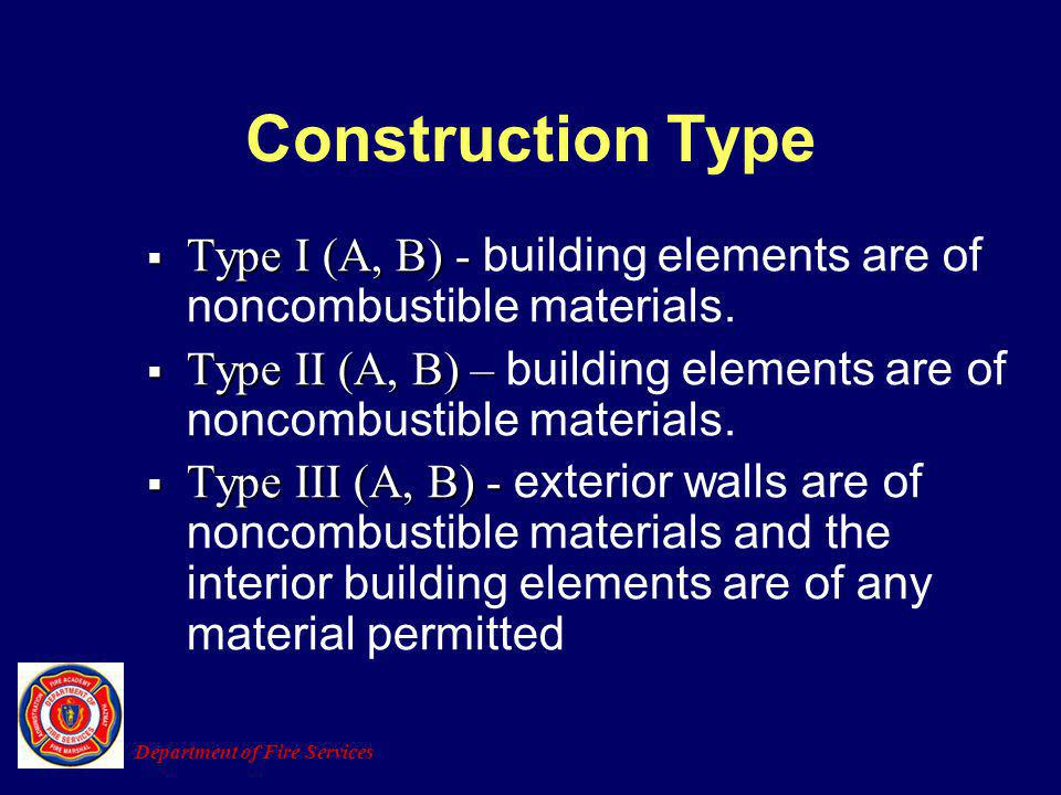 Type I (A, B) - Type I (A, B) - building elements are of noncombustible materials. Type II (A, B) – Type II (A, B) – building elements are of noncombu
