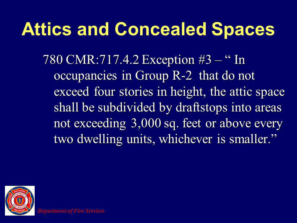 780 CMR:717.4.2 Exception #3 – In occupancies in Group R-2 that do not exceed four stories in height, the attic space shall be subdivided by draftstop