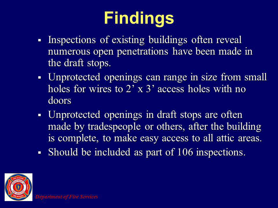Inspections of existing buildings often reveal numerous open penetrations have been made in the draft stops. Inspections of existing buildings often r