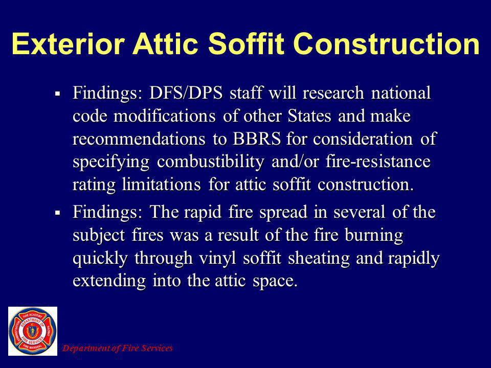 Exterior Attic Soffit Construction Findings: DFS/DPS staff will research national code modifications of other States and make recommendations to BBRS