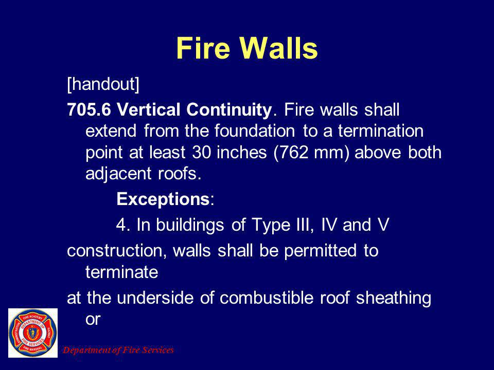 [handout] 705.6 Vertical Continuity. Fire walls shall extend from the foundation to a termination point at least 30 inches (762 mm) above both adjacen