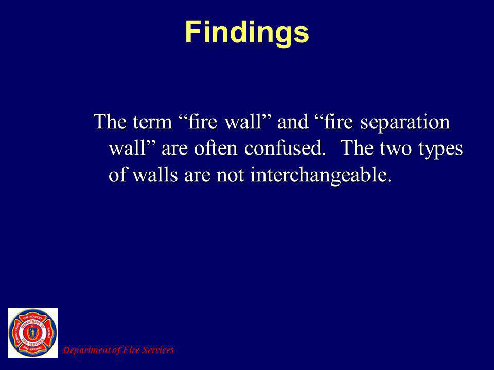 The term fire wall and fire separation wall are often confused. The two types of walls are not interchangeable. Department of Fire Services Findings