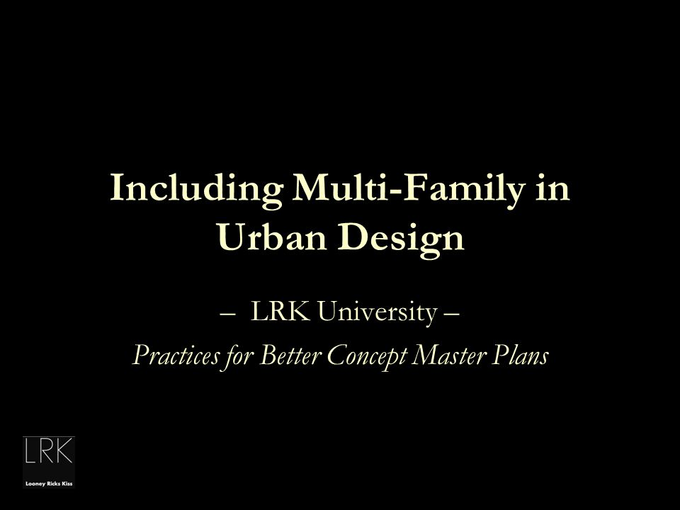 Including Multi-Family in Urban Design – LRK University – Practices for Better Concept Master Plans