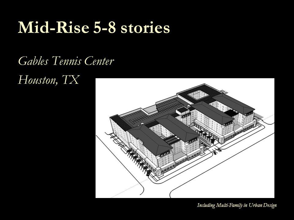 Including Multi-Family in Urban Design Mid-Rise 5-8 stories Gables Tennis Center Houston, TX