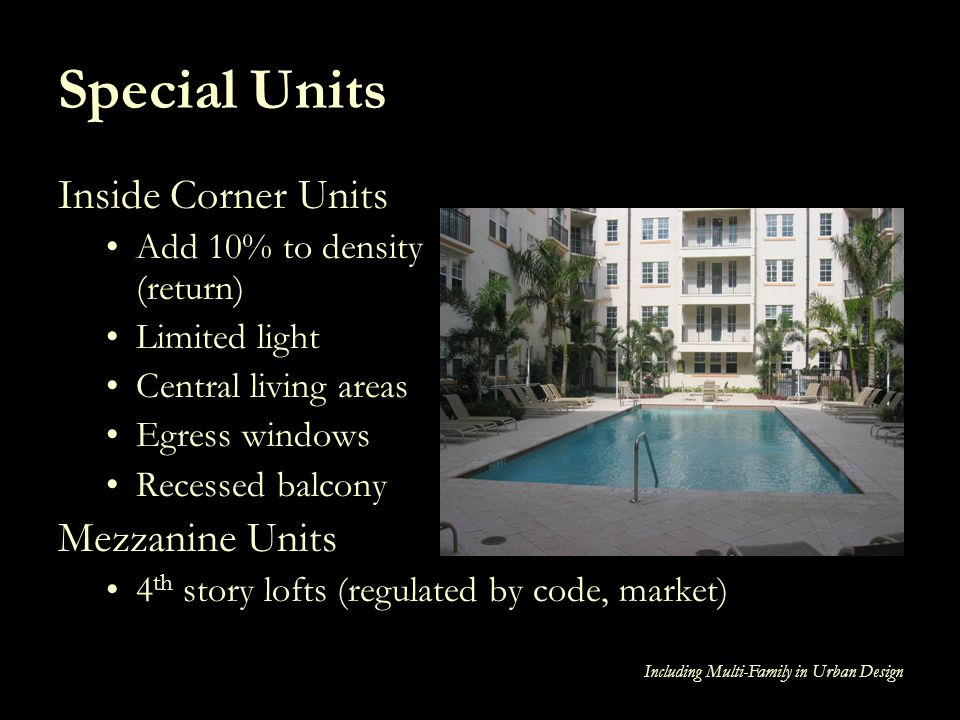 Including Multi-Family in Urban Design Special Units Inside Corner Units Add 10% to density (return) Limited light Central living areas Egress windows