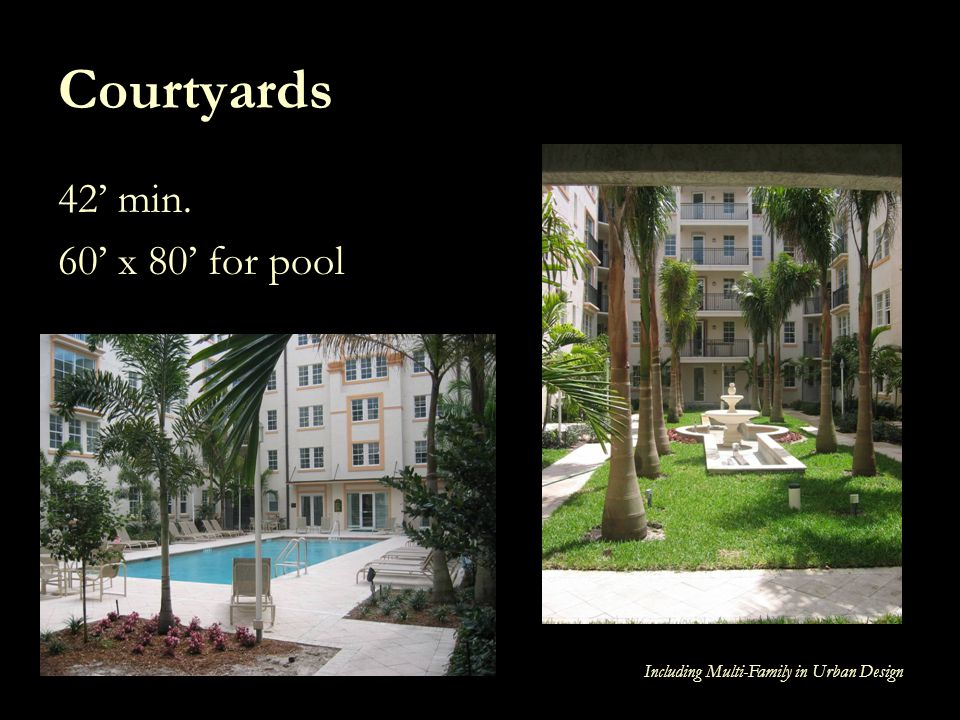 Including Multi-Family in Urban Design Courtyards 42 min. 60 x 80 for pool