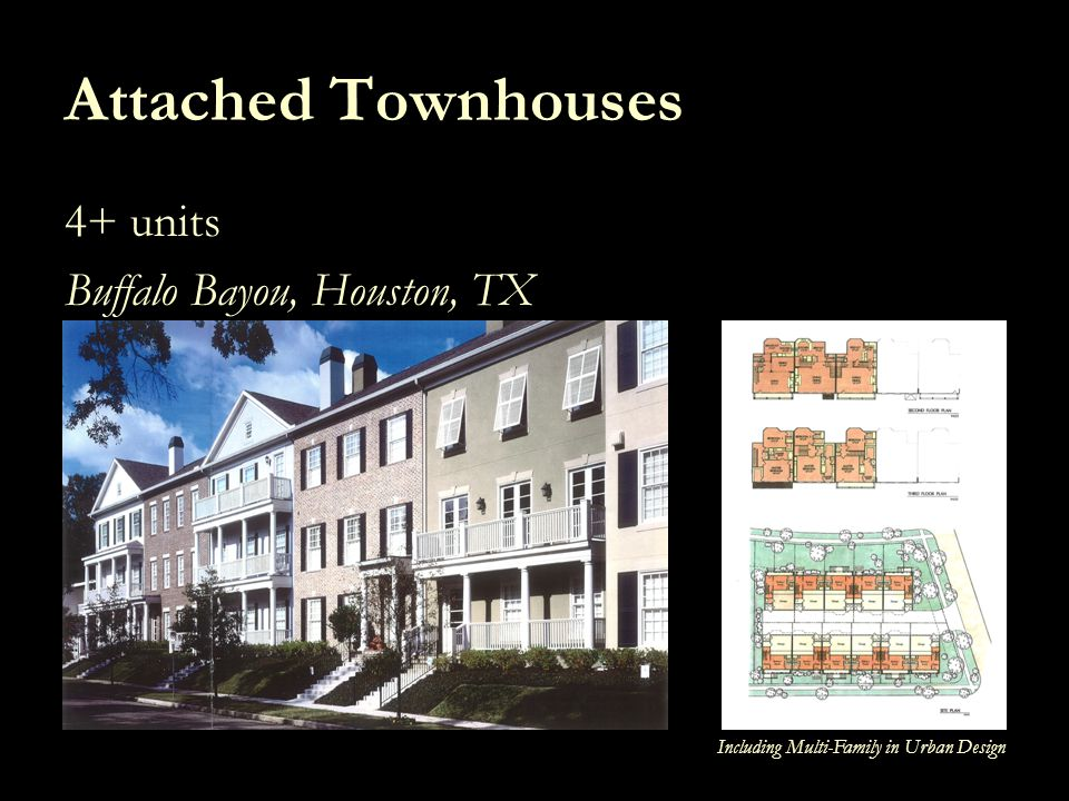 Including Multi-Family in Urban Design Attached Townhouses 4+ units Buffalo Bayou, Houston, TX