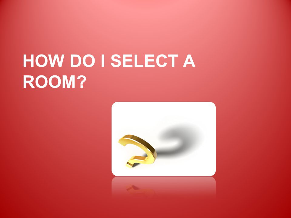 HOW DO I SELECT A ROOM?