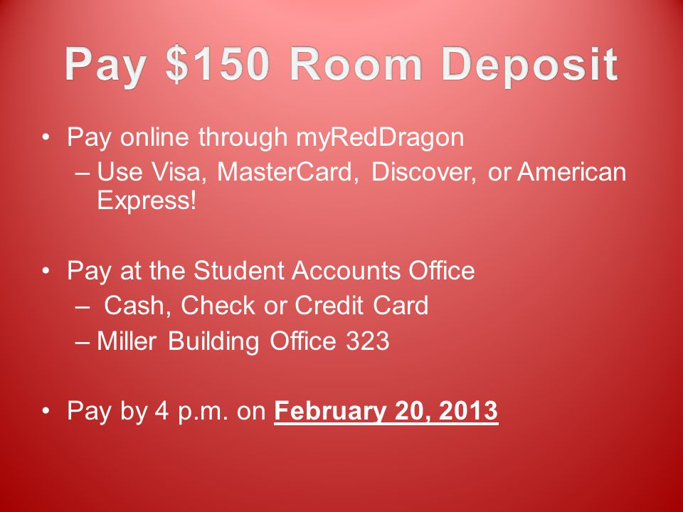 Pay online through myRedDragon –Use Visa, MasterCard, Discover, or American Express! Pay at the Student Accounts Office – Cash, Check or Credit Card –