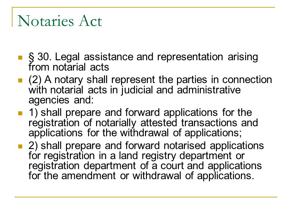 Notaries Act § 30. Legal assistance and representation arising from notarial acts (2) A notary shall represent the parties in connection with notarial
