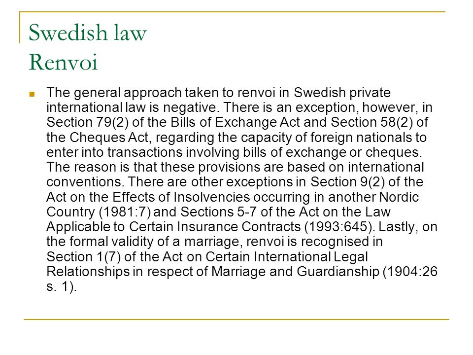 Swedish law Renvoi The general approach taken to renvoi in Swedish private international law is negative.