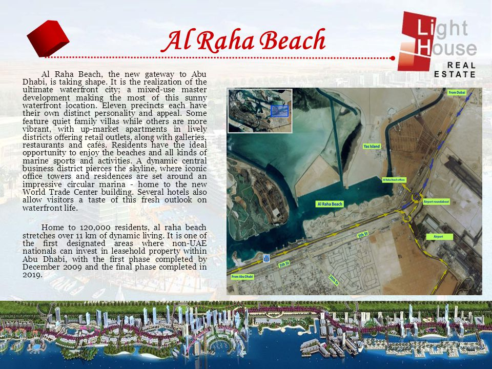 Al Raha Beach, the new gateway to Abu Dhabi, is taking shape. It is the realization of the ultimate waterfront city; a mixed-use master development ma