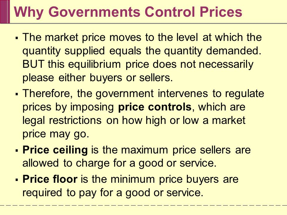 Why Governments Control Prices The market price moves to the level at which the quantity supplied equals the quantity demanded. BUT this equilibrium p
