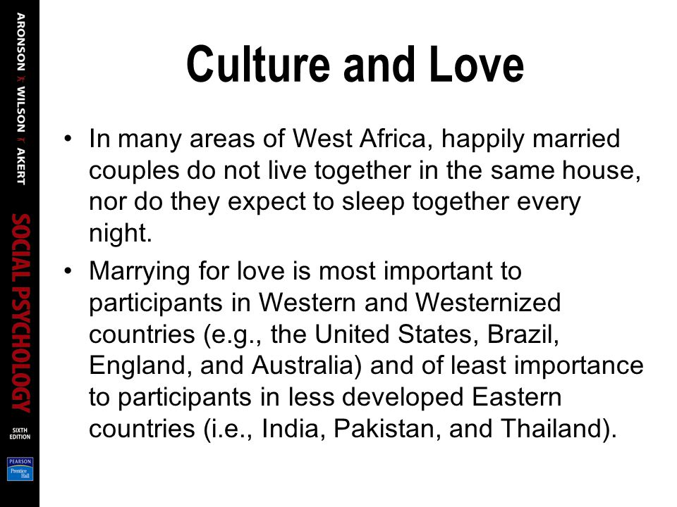 Culture and Love In many areas of West Africa, happily married couples do not live together in the same house, nor do they expect to sleep together every night.