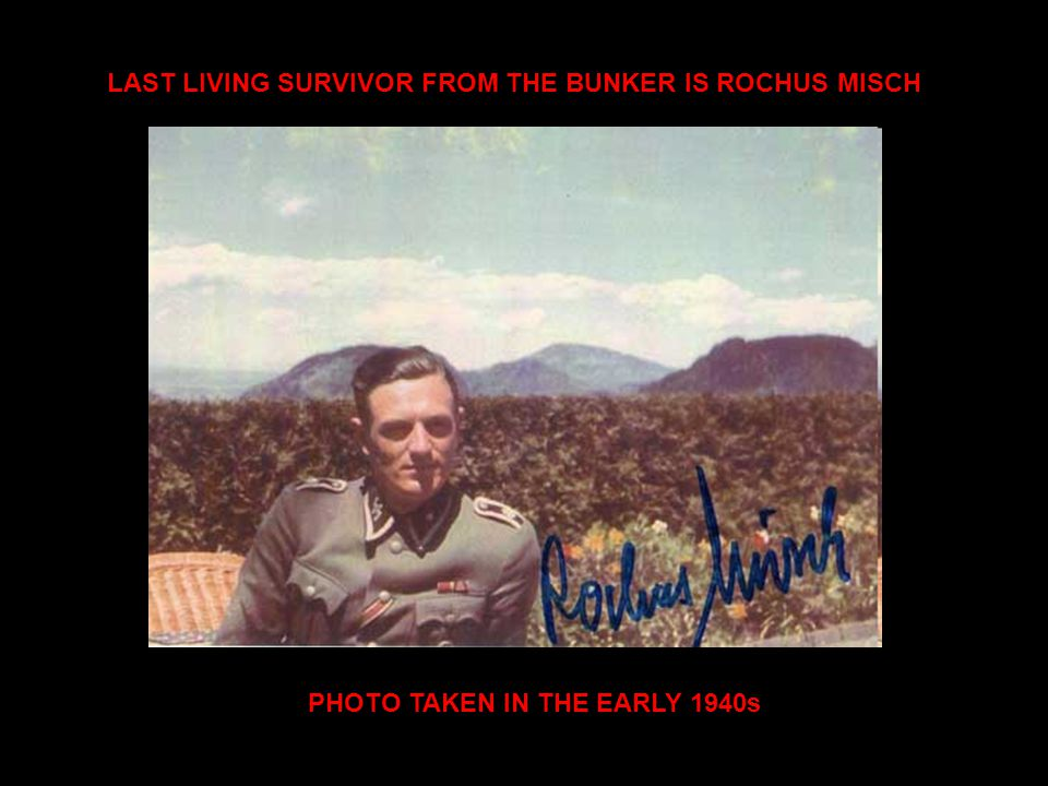 LAST LIVING SURVIVOR FROM THE BUNKER IS ROCHUS MISCH PHOTO TAKEN IN THE EARLY 1940s