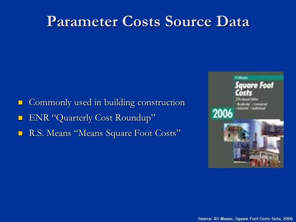 Parameter Costs Source Data Commonly used in building construction Commonly used in building construction ENR Quarterly Cost Roundup ENR Quarterly Cos