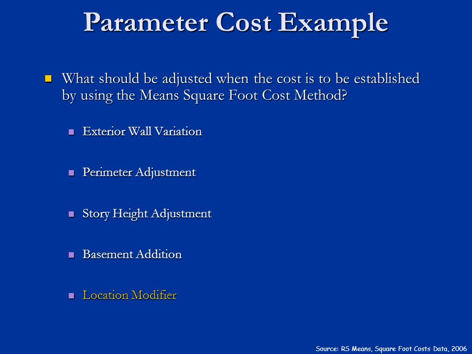 Source: RS Means, Square Foot Costs Data, 2006 What should be adjusted when the cost is to be established by using the Means Square Foot Cost Method?