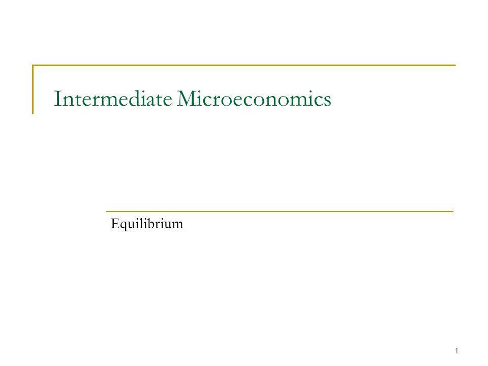 1 Intermediate Microeconomics Equilibrium