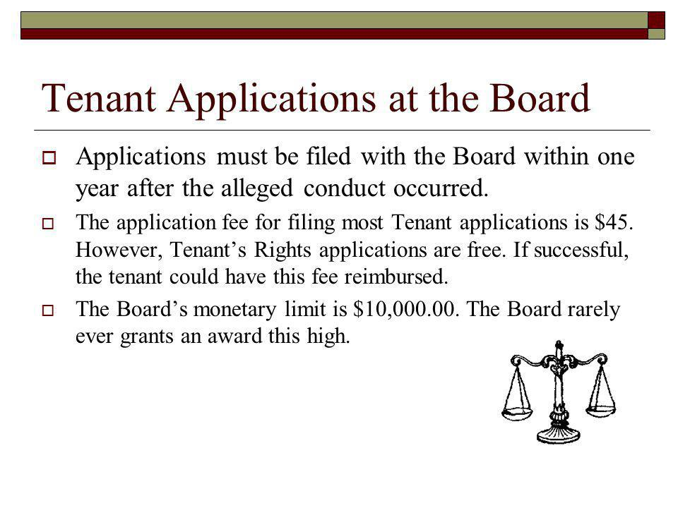 Tenant Applications at the Board Applications must be filed with the Board within one year after the alleged conduct occurred. The application fee for