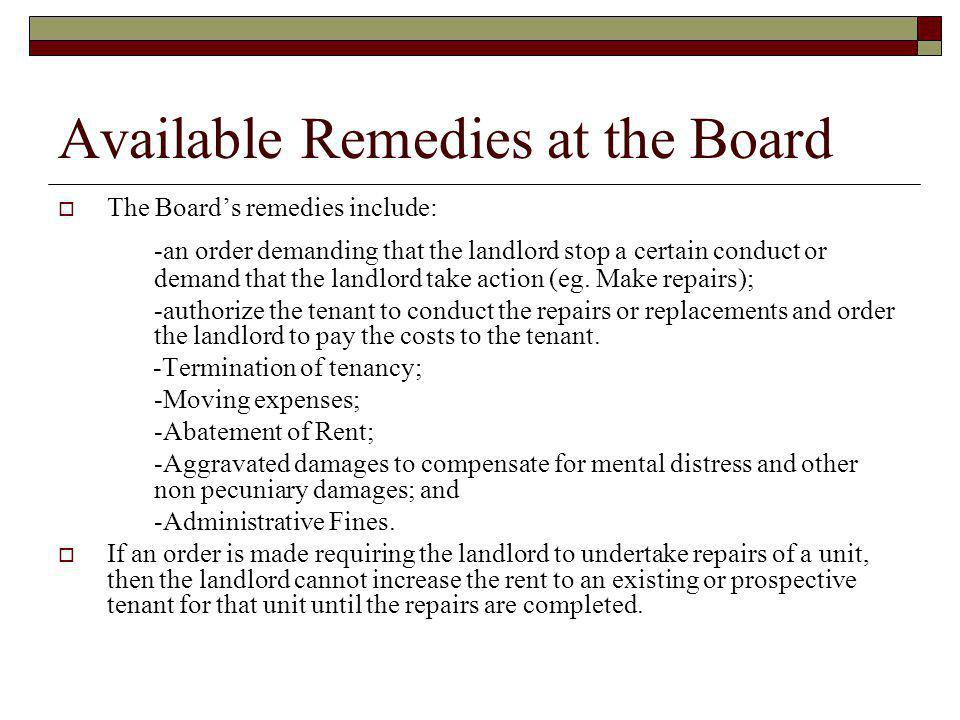 Available Remedies at the Board The Boards remedies include: -an order demanding that the landlord stop a certain conduct or demand that the landlord