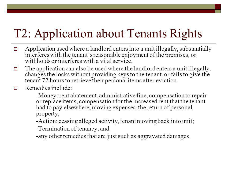 T2: Application about Tenants Rights Application used where a landlord enters into a unit illegally, substantially interferes with the tenants reasona