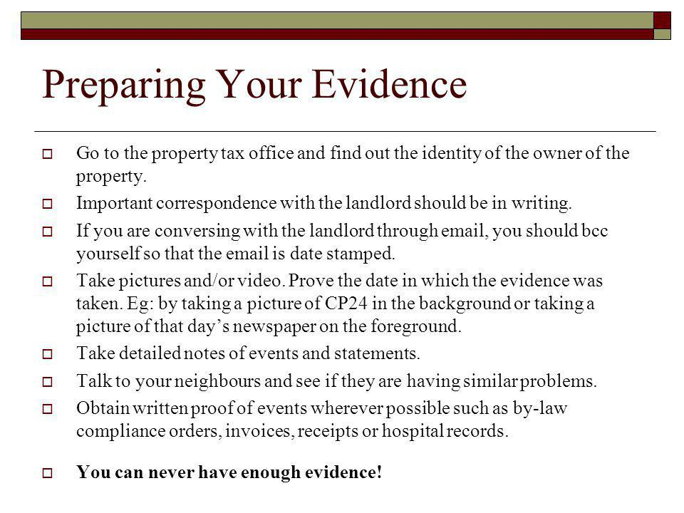 Preparing Your Evidence Go to the property tax office and find out the identity of the owner of the property. Important correspondence with the landlo