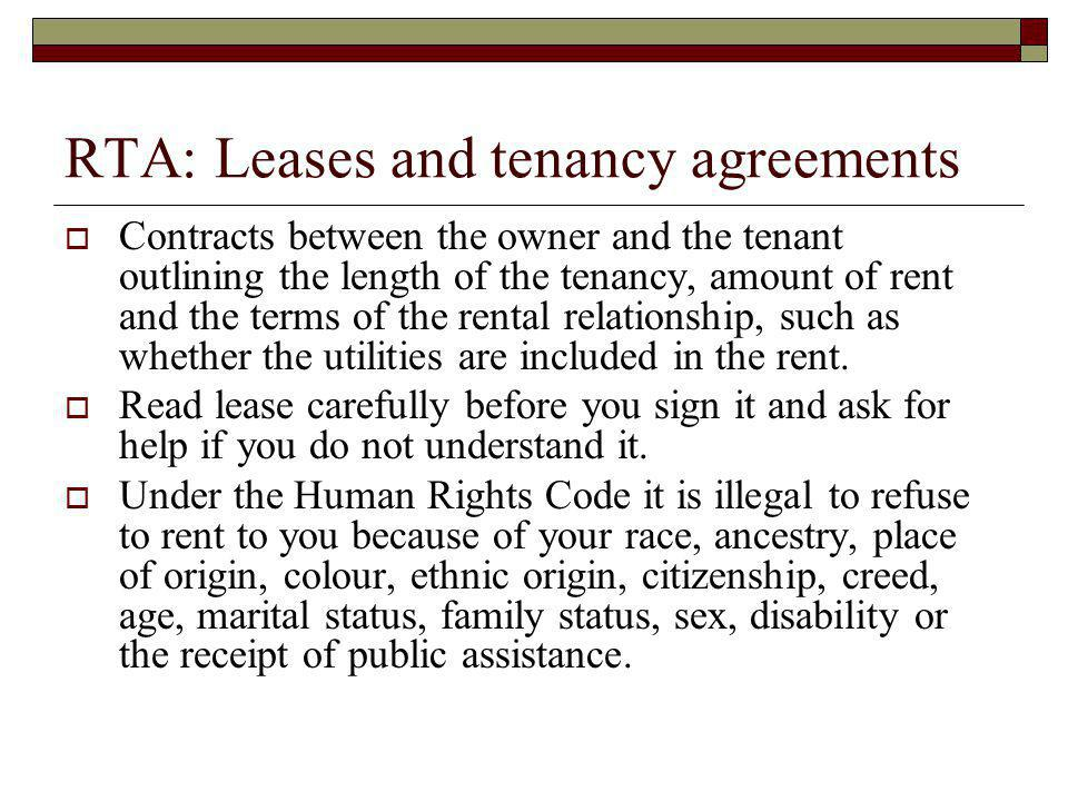 RTA: Leases and tenancy agreements contd Sixteen and seventeen year olds who have withdrawn from parental control can sign leases and tenancy agreements and be responsible for them as if they were eighteen.
