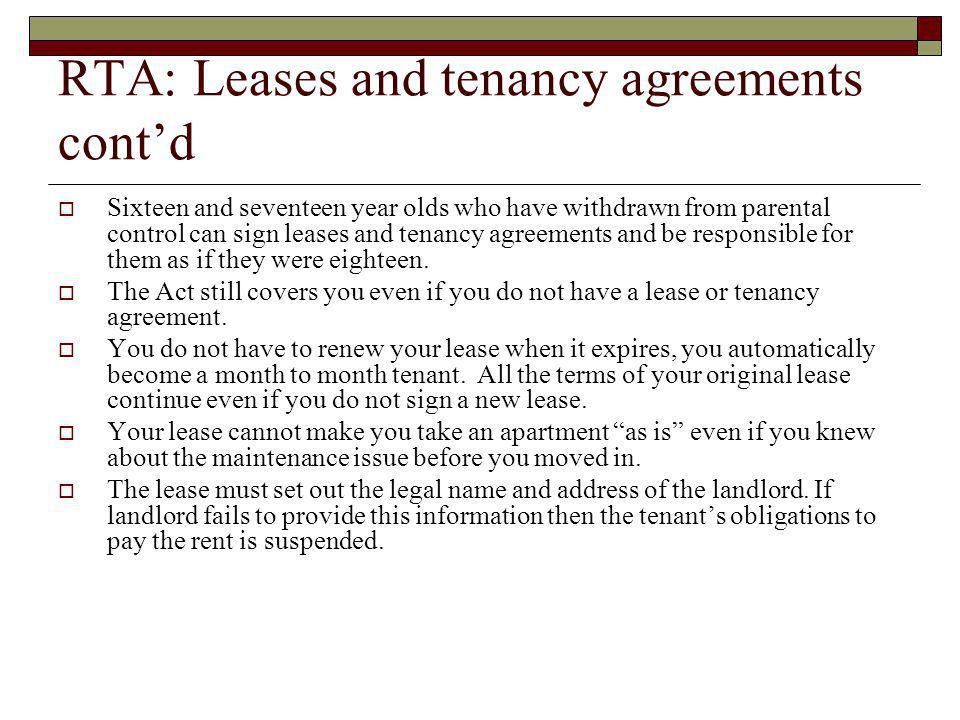 RTA: Leases and tenancy agreements contd Sixteen and seventeen year olds who have withdrawn from parental control can sign leases and tenancy agreemen