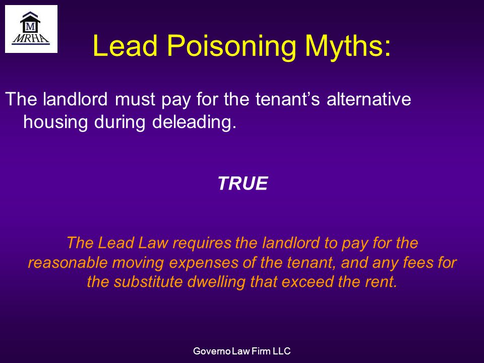 Governo Law Firm LLC Lead Poisoning Myths: The landlord must pay for the tenants alternative housing during deleading.