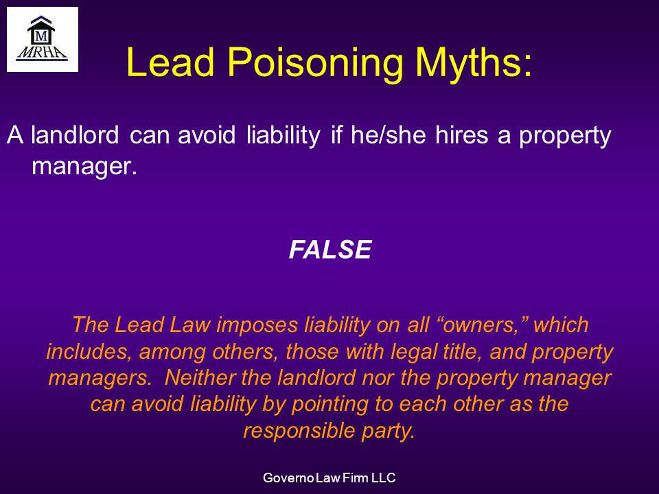 Governo Law Firm LLC Lead Poisoning Myths: A landlord can avoid liability if he/she hires a property manager.