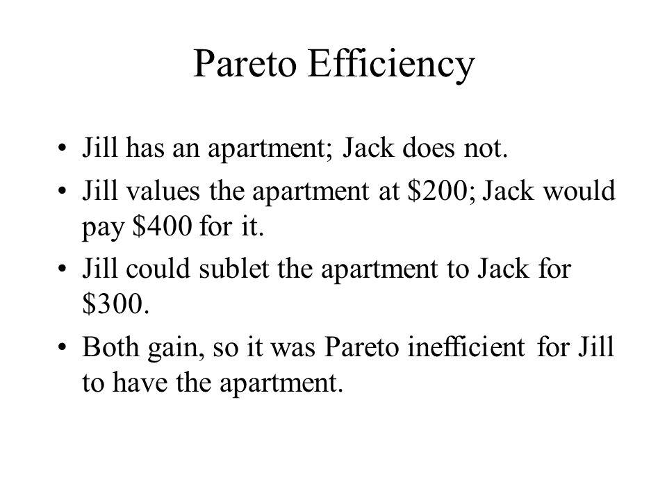 Pareto Efficiency Jill has an apartment; Jack does not.