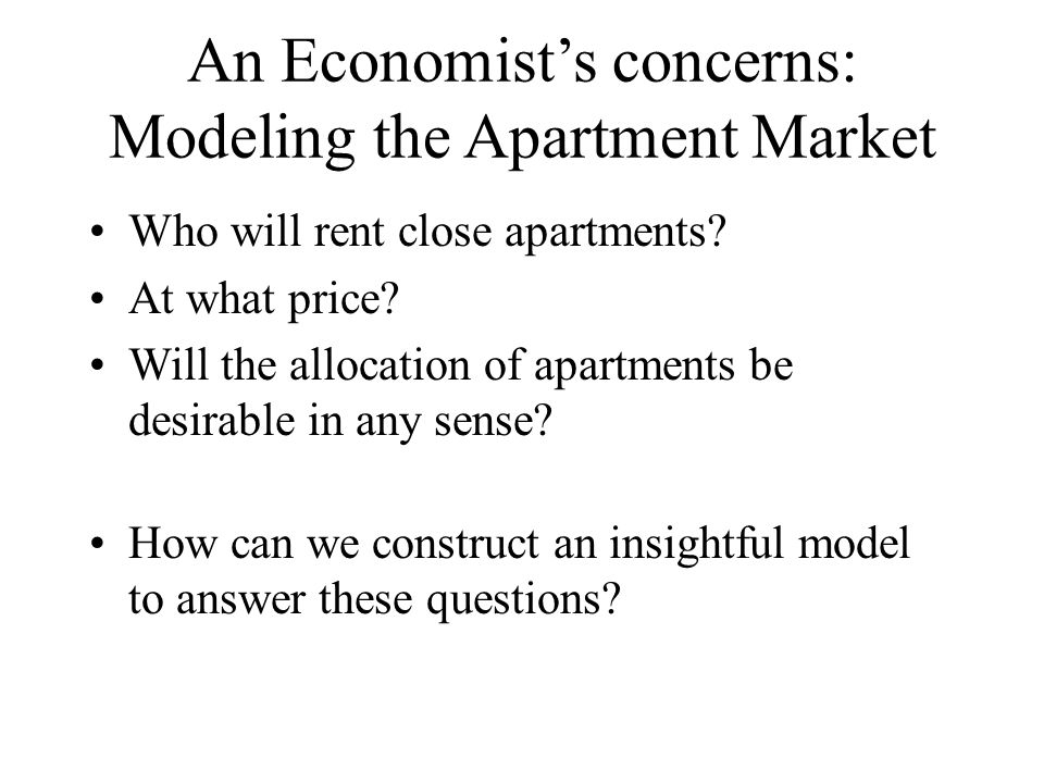 An Economists concerns: Modeling the Apartment Market Who will rent close apartments.