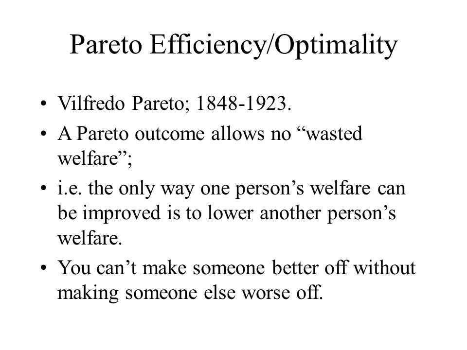 Pareto Efficiency/Optimality Vilfredo Pareto; 1848-1923.