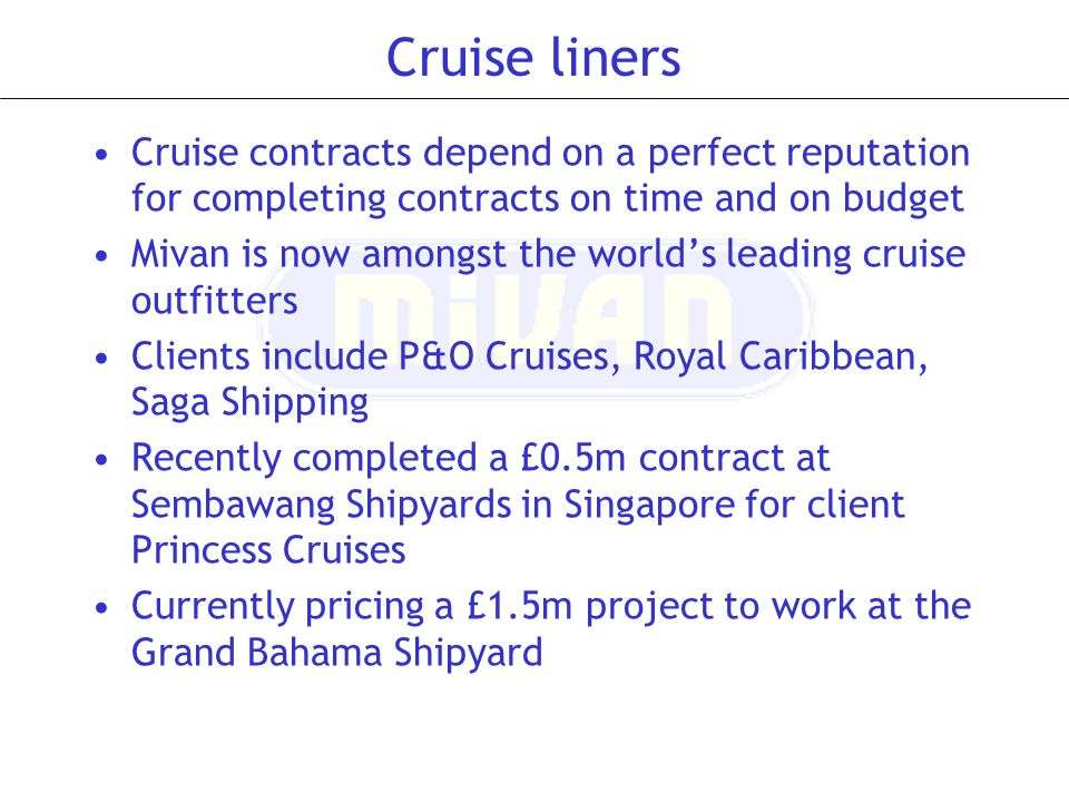 Cruise liners Cruise contracts depend on a perfect reputation for completing contracts on time and on budget Mivan is now amongst the worlds leading c
