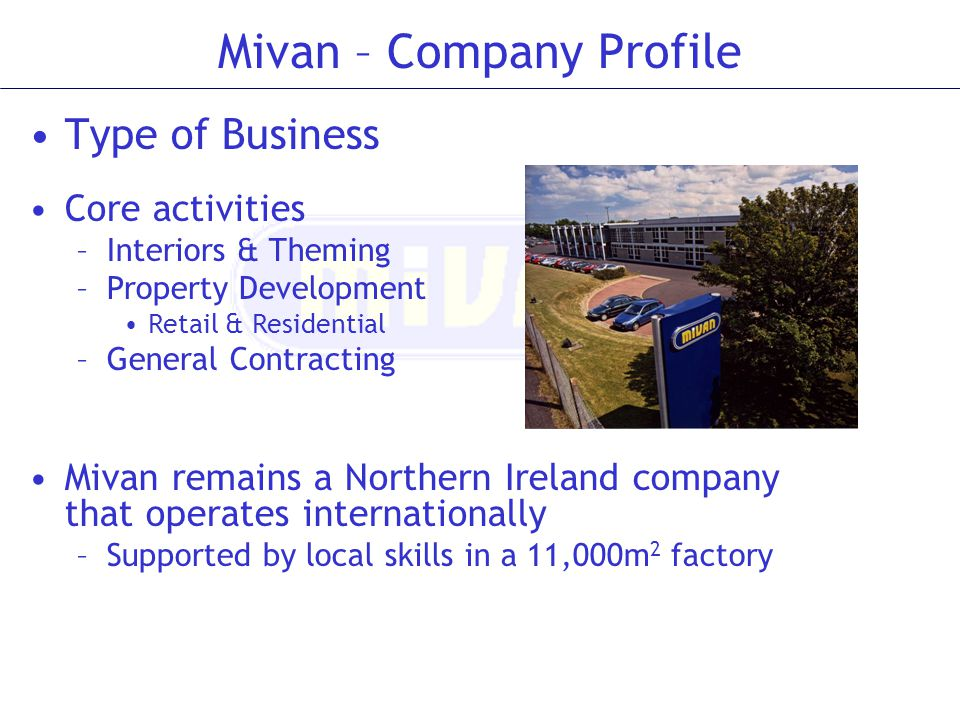 Mivan – Company Profile Type of Business Core activities –Interiors & Theming –Property Development Retail & Residential –General Contracting Mivan re
