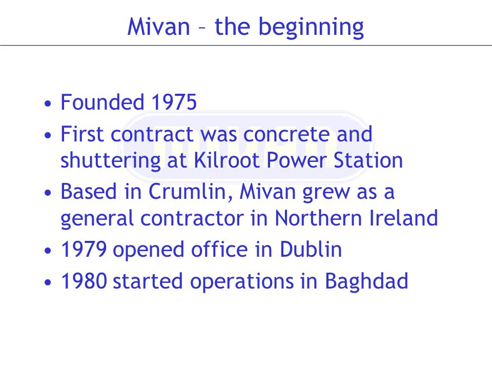 Mivan – the beginning Founded 1975 First contract was concrete and shuttering at Kilroot Power Station Based in Crumlin, Mivan grew as a general contr