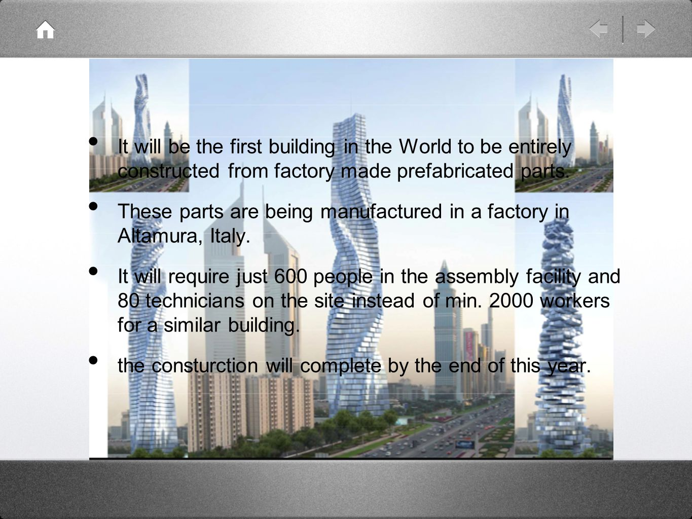 It will be the first building in the World to be entirely constructed from factory made prefabricated parts.