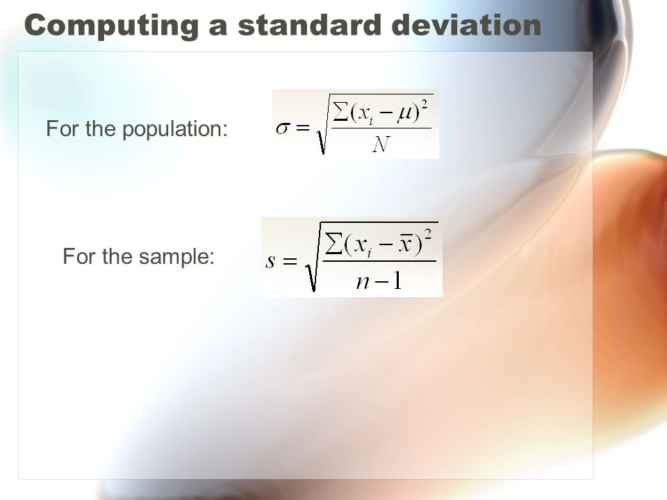 Computing a standard deviation For the population: For the sample: