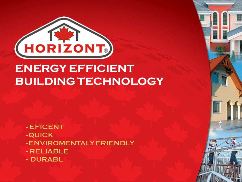 ENERGY EFFICIENT BUILDING TECHNOLOGY - EFICENT -QUICK -ENVIROMENTALY FRIENDLY - RELIABLE - DURABL