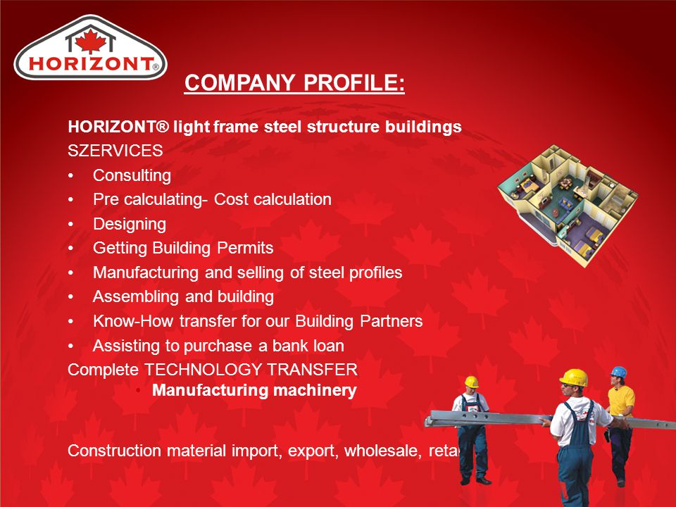 COMPANY PROFILE: HORIZONT® light frame steel structure buildings SZERVICES Consulting Pre calculating- Cost calculation Designing Getting Building Per