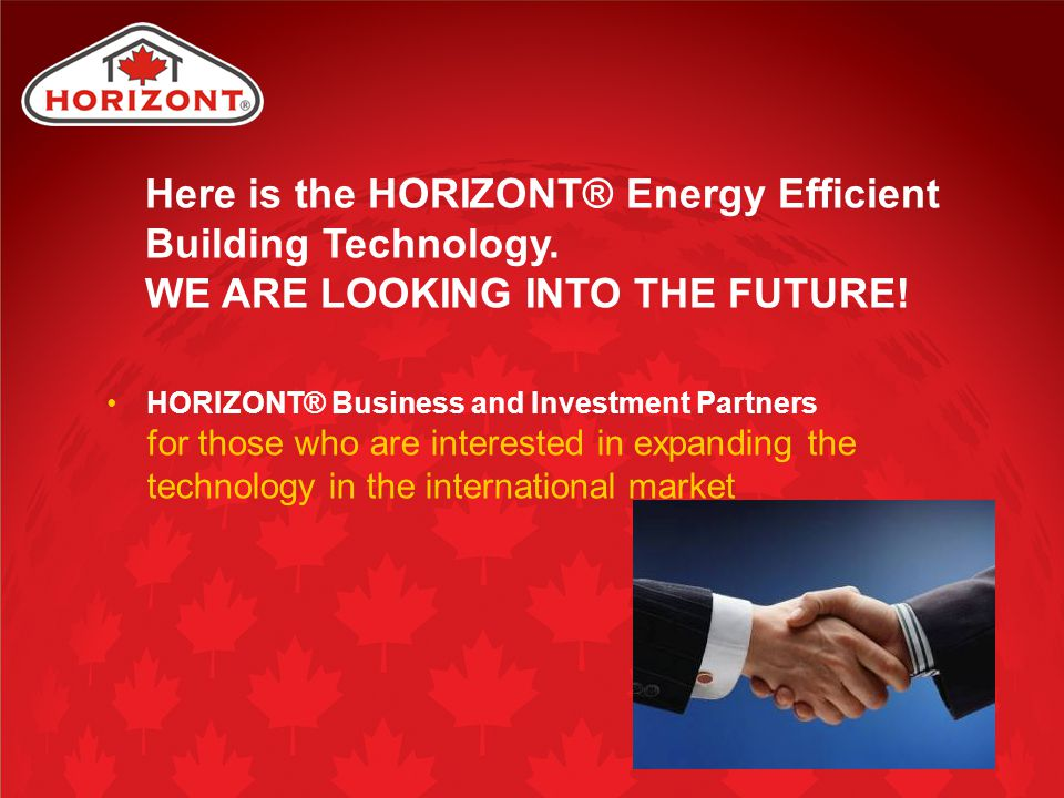 HORIZONT® Business and Investment Partners for those who are interested in expanding the technology in the international market Here is the HORIZONT®
