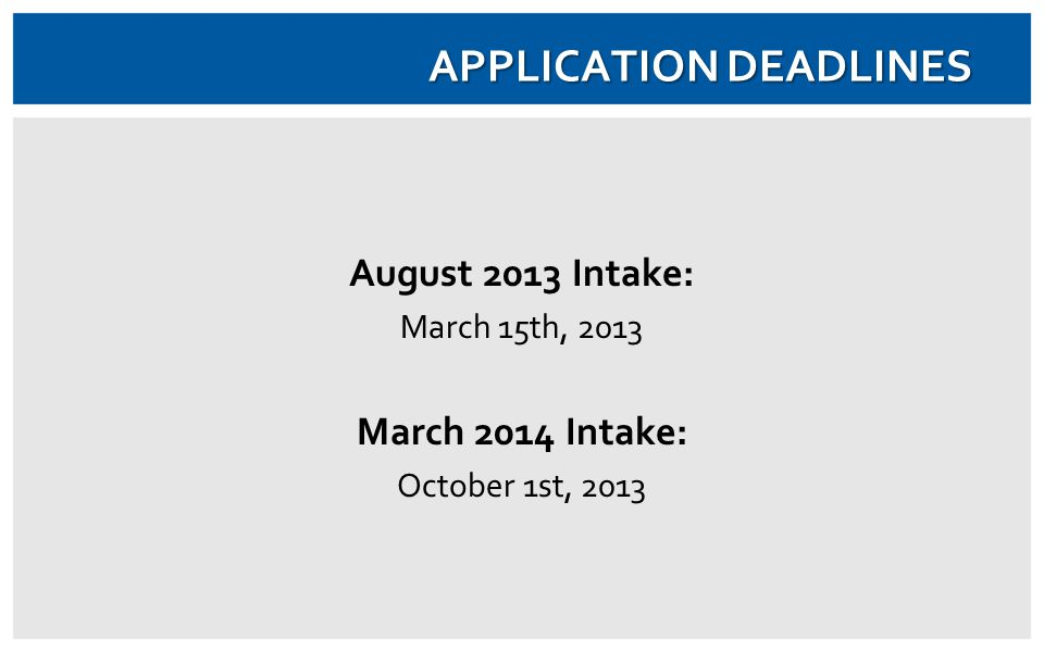 APPLICATION DEADLINES August 2013 Intake: March 15th, 2013 March 2014 Intake: October 1st, 2013